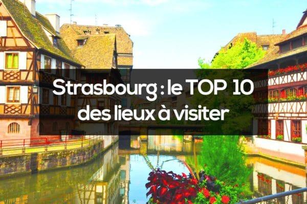 Visiter STRASBOURG : les 10 lieux INCONTOURNABLES à voir en 2019 !