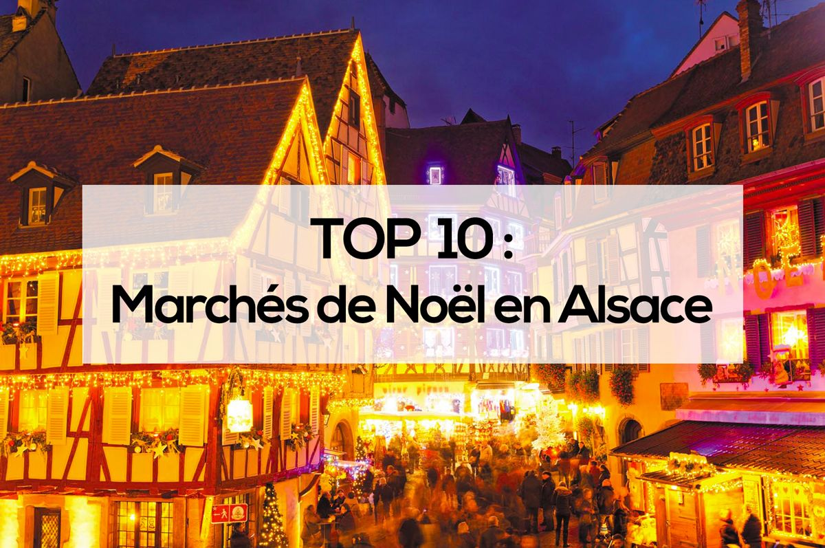 Marchés de Noël en Alsace: le TOP 10 en 2021 !